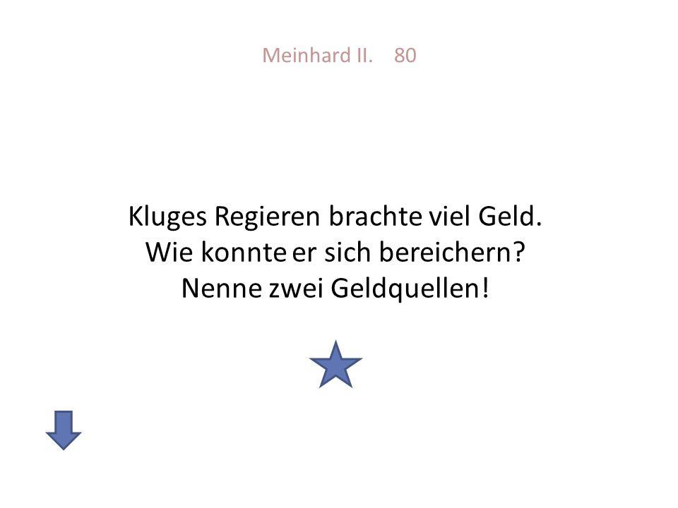 Meinhard II. 80 Kluges Regieren brachte viel Geld.