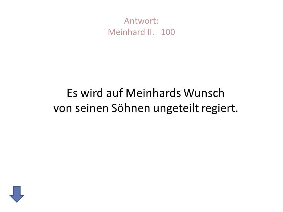 Es wird auf Meinhards Wunsch von seinen Söhnen ungeteilt regiert.
