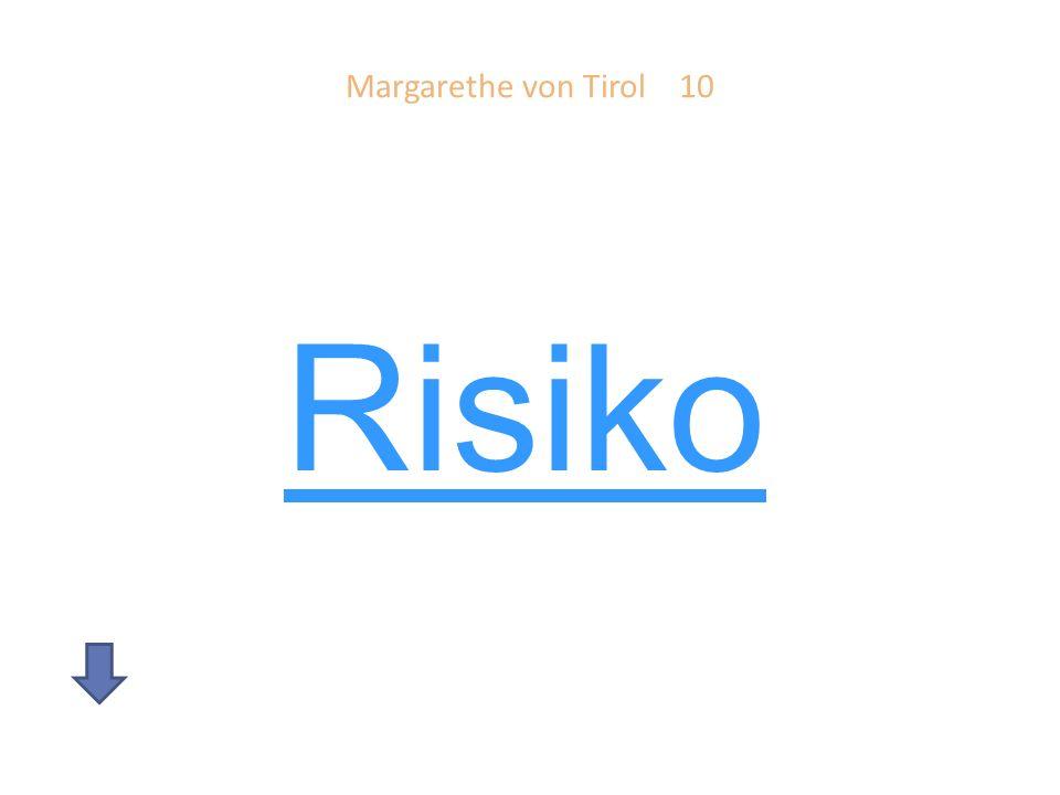 Margarethe von Tirol 10 Risiko