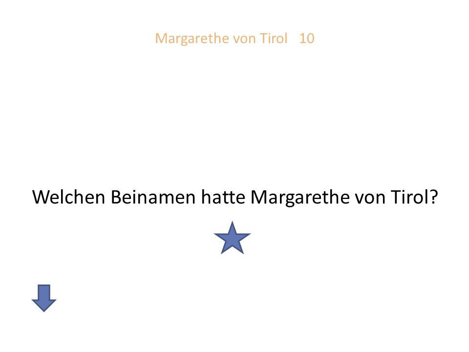 Welchen Beinamen hatte Margarethe von Tirol