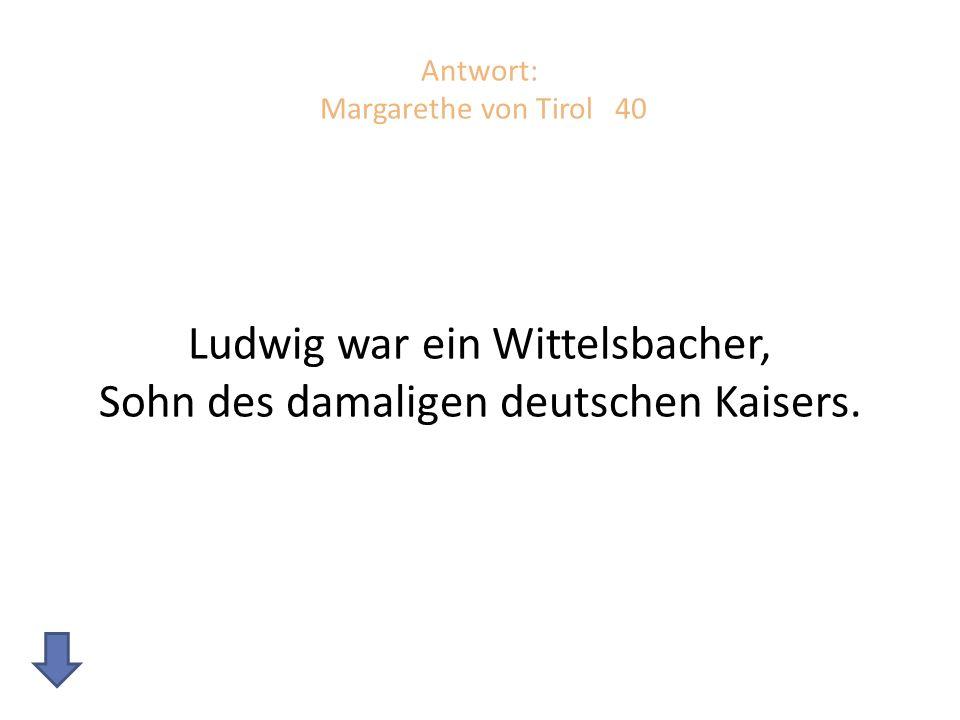 Antwort: Margarethe von Tirol 40