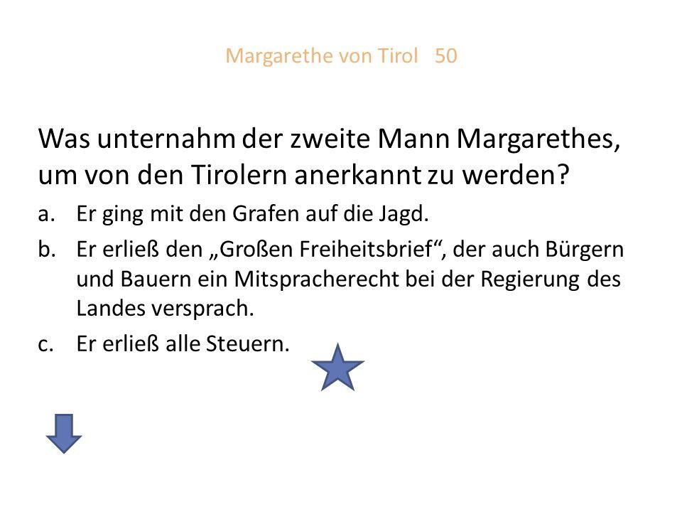 Margarethe von Tirol 50 Was unternahm der zweite Mann Margarethes, um von den Tirolern anerkannt zu werden