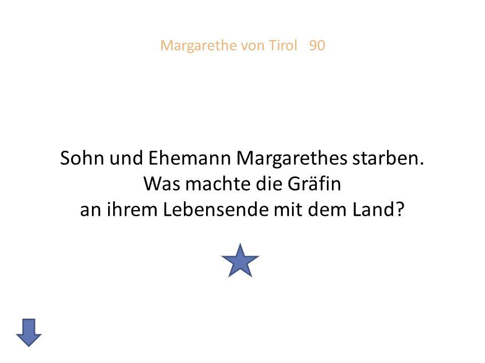 Margarethe von Tirol 90 Sohn und Ehemann Margarethes starben.