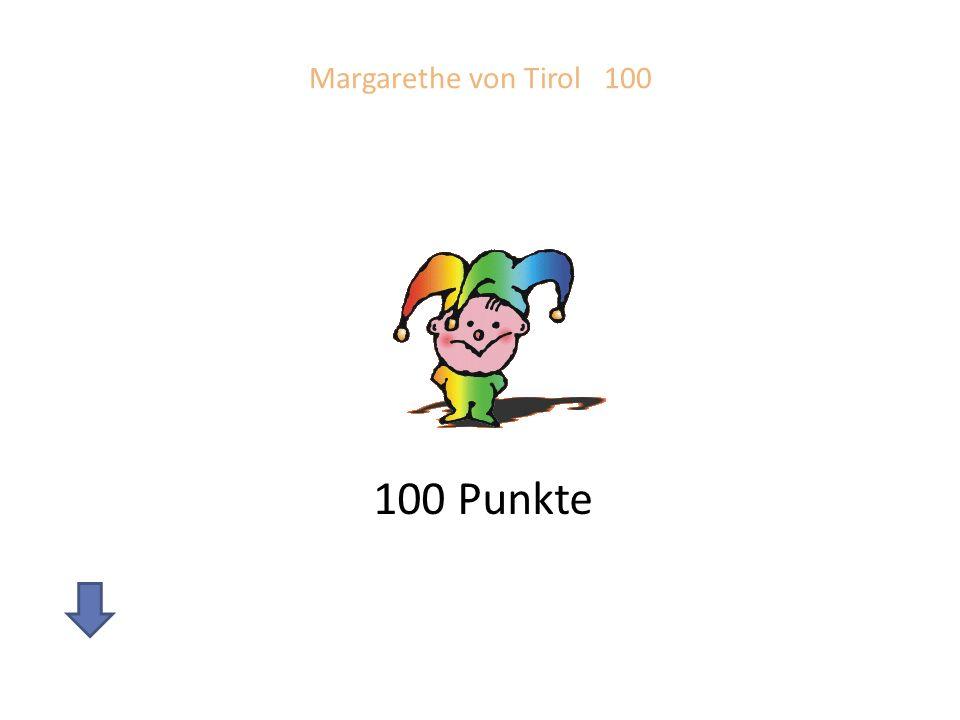 Margarethe von Tirol 100 100 Punkte