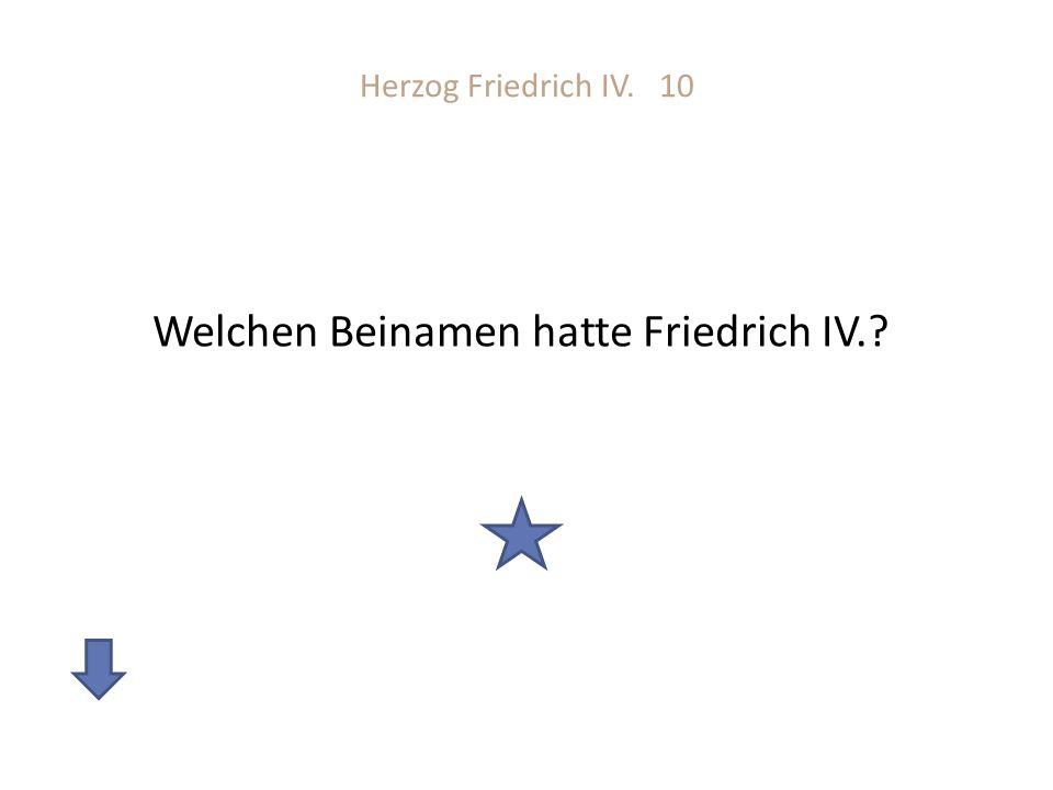 Welchen Beinamen hatte Friedrich IV.