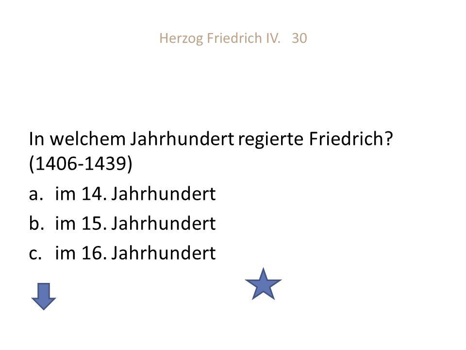 In welchem Jahrhundert regierte Friedrich (1406-1439)