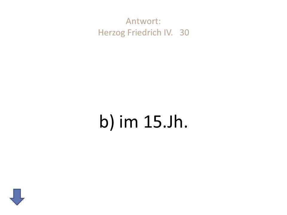 Antwort: Herzog Friedrich IV. 30