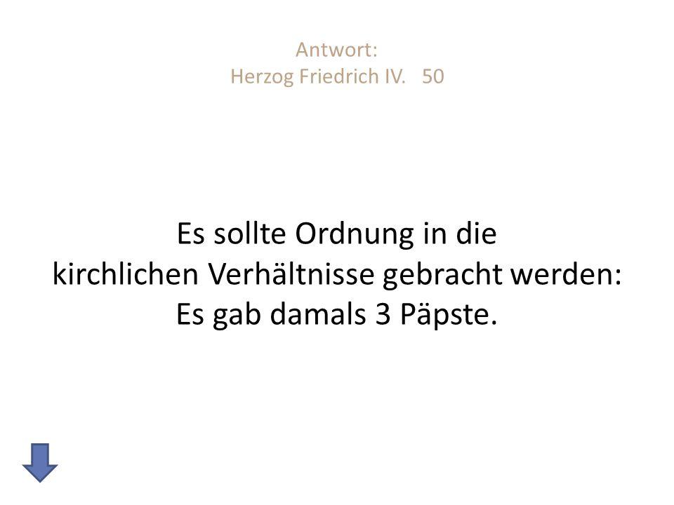 Antwort: Herzog Friedrich IV. 50