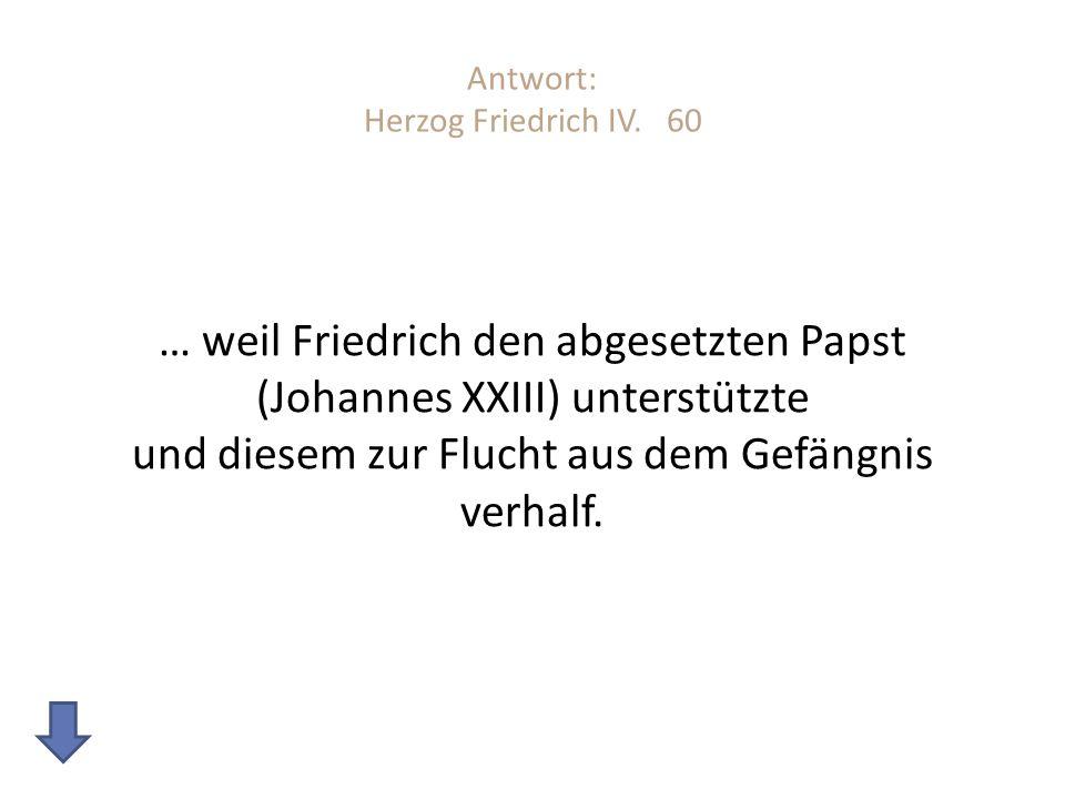 Antwort: Herzog Friedrich IV. 60