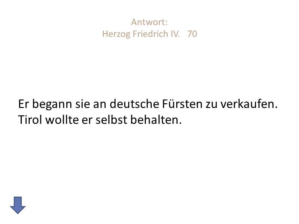 Antwort: Herzog Friedrich IV. 70