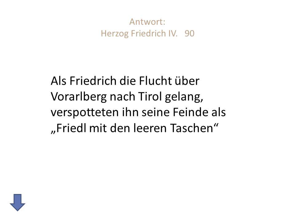 Antwort: Herzog Friedrich IV. 90