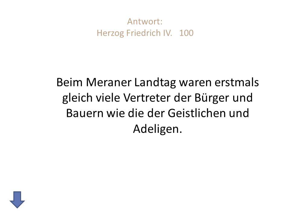 Antwort: Herzog Friedrich IV. 100