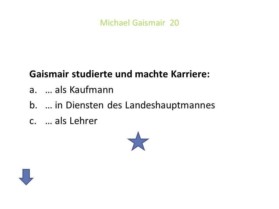 Gaismair studierte und machte Karriere: … als Kaufmann