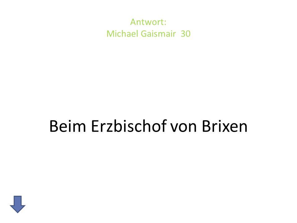 Antwort: Michael Gaismair 30
