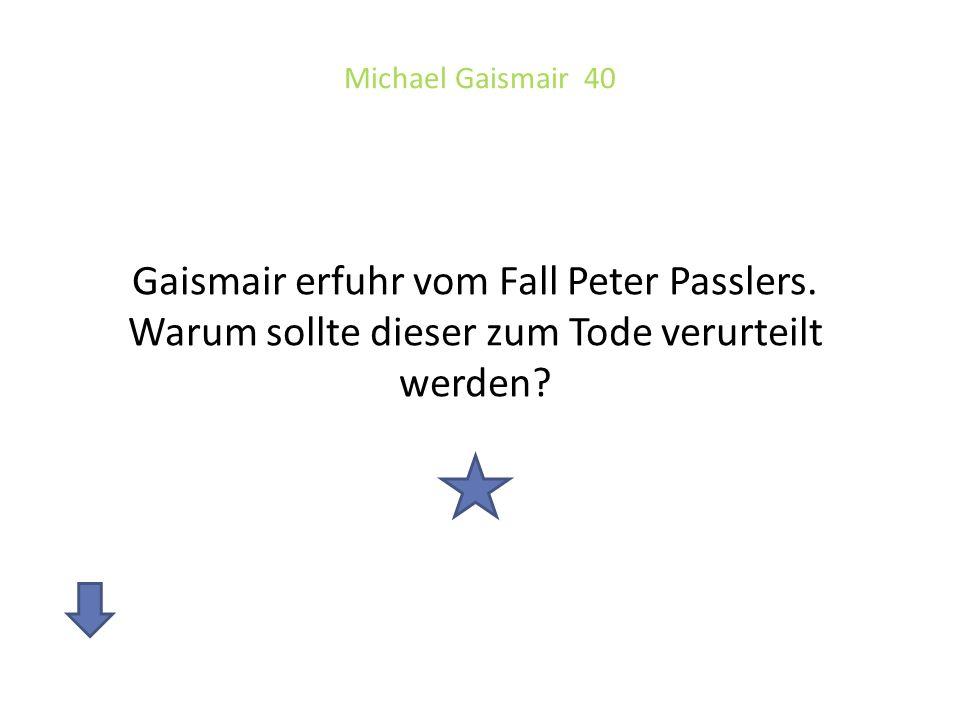 Michael Gaismair 40 Gaismair erfuhr vom Fall Peter Passlers.