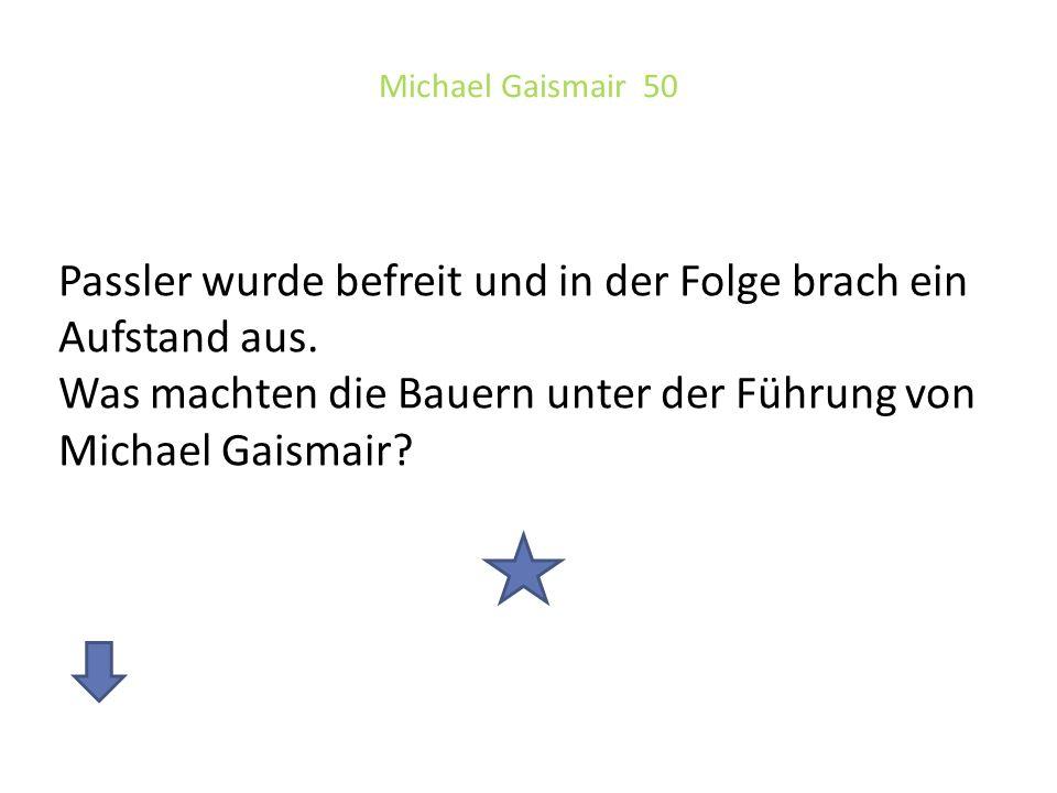 Michael Gaismair 50 Passler wurde befreit und in der Folge brach ein Aufstand aus.