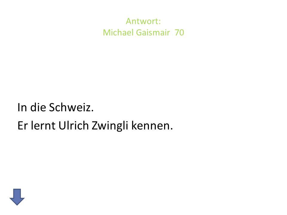 Antwort: Michael Gaismair 70