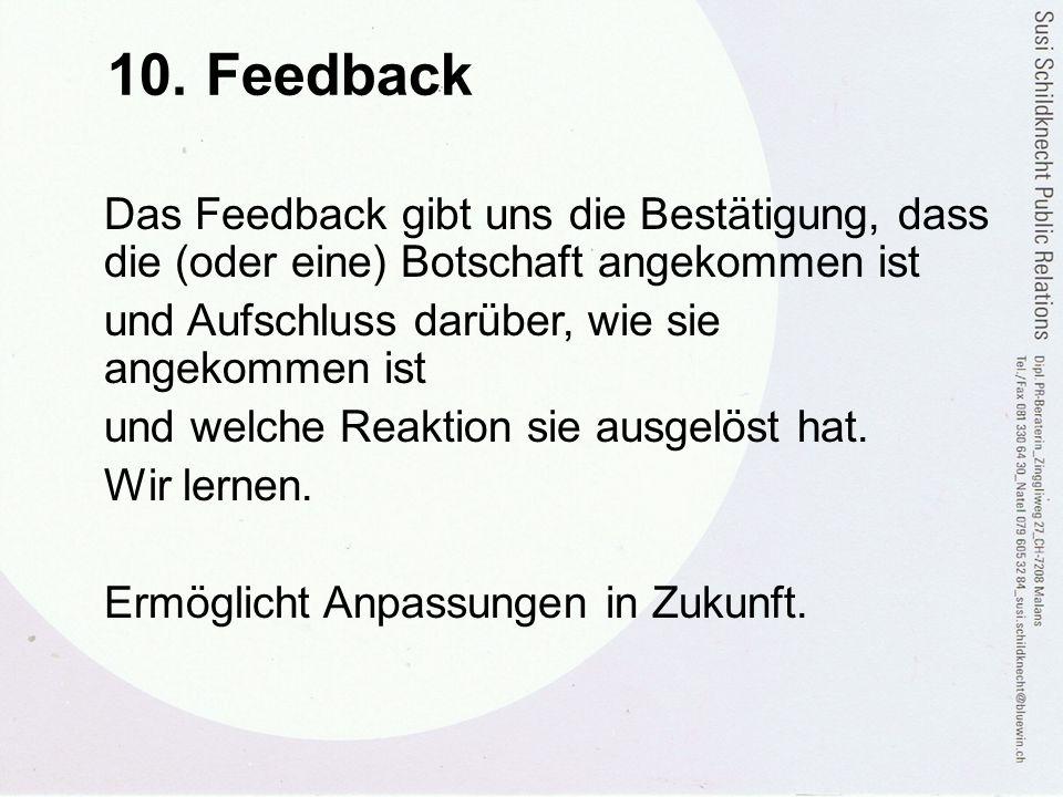 10. Feedback Das Feedback gibt uns die Bestätigung, dass die (oder eine) Botschaft angekommen ist. und Aufschluss darüber, wie sie angekommen ist.