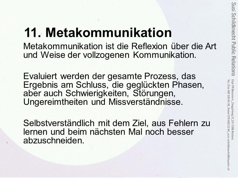 11. Metakommunikation Metakommunikation ist die Reflexion über die Art und Weise der vollzogenen Kommunikation.
