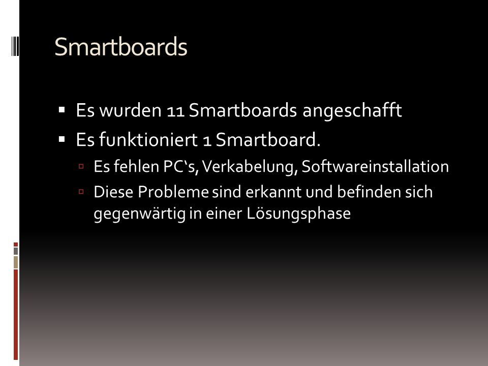 Smartboards Es wurden 11 Smartboards angeschafft