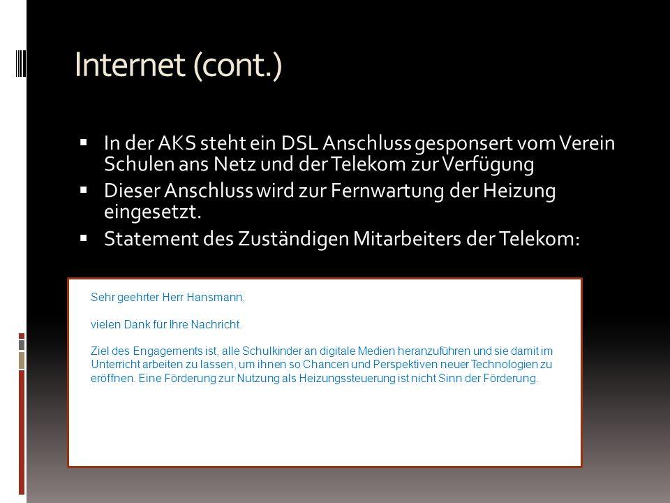 Internet (cont.) In der AKS steht ein DSL Anschluss gesponsert vom Verein Schulen ans Netz und der Telekom zur Verfügung.