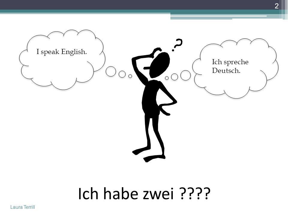 I speak English. Ich spreche Deutsch. Ich habe zwei Laura Terrill