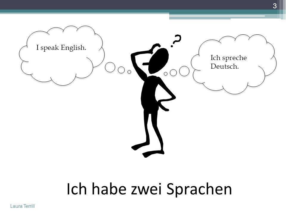 Ich habe zwei Sprachen I speak English. Ich spreche Deutsch.