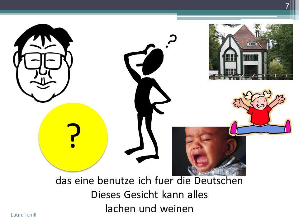das eine benutze ich fuer die Deutschen Dieses Gesicht kann alles lachen und weinen Laura Terrill