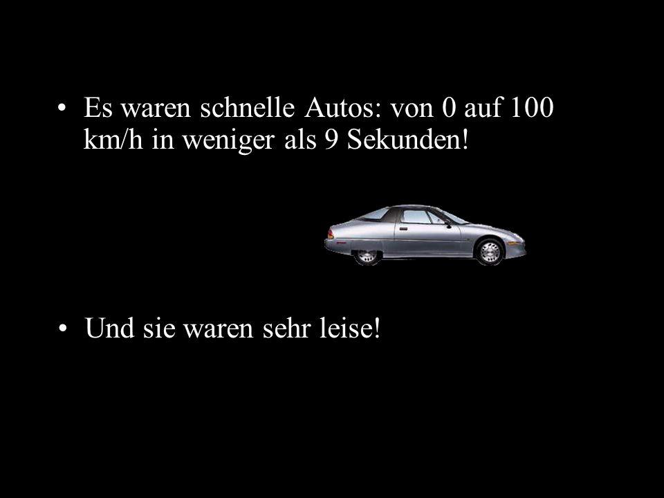 Es waren schnelle Autos: von 0 auf 100 km/h in weniger als 9 Sekunden!