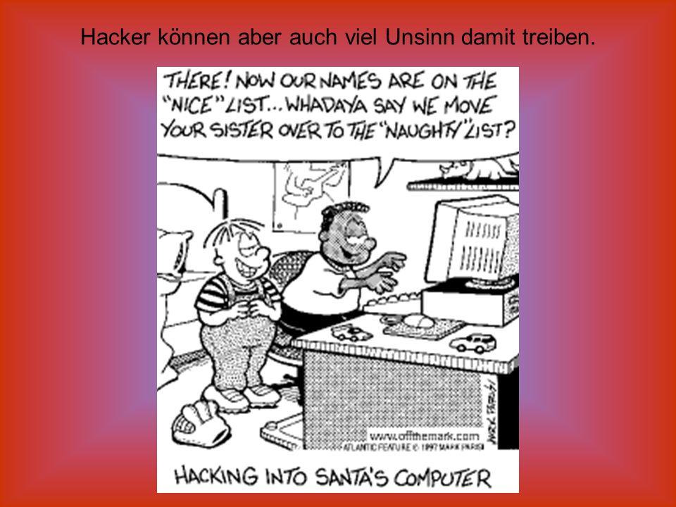 Hacker können aber auch viel Unsinn damit treiben.