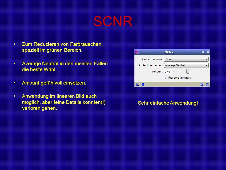SCNR Zum Reduzieren von Farbrauschen, speziell im grünen Bereich.