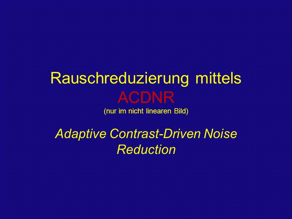 Rauschreduzierung mittels ACDNR (nur im nicht linearen Bild)