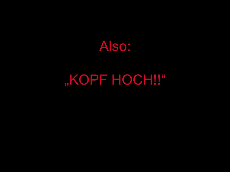 """Also: """"KOPF HOCH!!"""