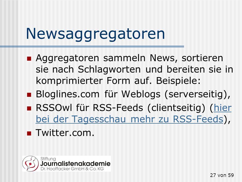 Newsaggregatoren Aggregatoren sammeln News, sortieren sie nach Schlagworten und bereiten sie in komprimierter Form auf. Beispiele: