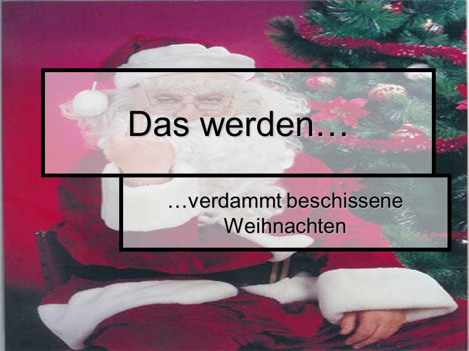 …verdammt beschissene Weihnachten