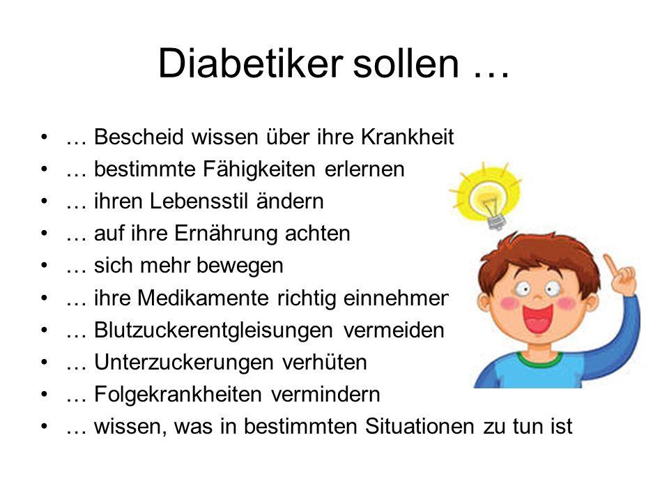Diabetiker sollen … … Bescheid wissen über ihre Krankheit