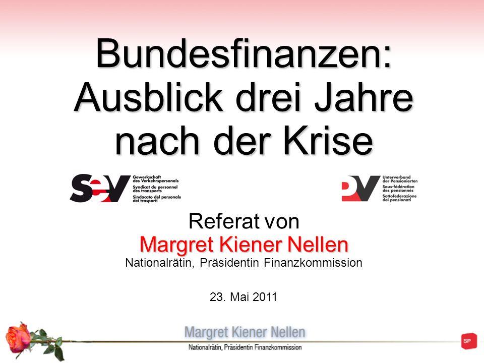 Bundesfinanzen: Ausblick drei Jahre nach der Krise Referat von Margret Kiener Nellen Nationalrätin, Präsidentin Finanzkommission 23.