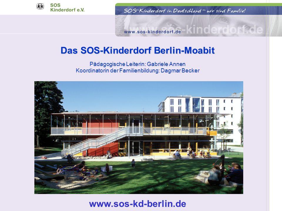 Das SOS-Kinderdorf Berlin-Moabit Pädagogische Leiterin: Gabriele Annen Koordinatorin der Familienbildung: Dagmar Becker