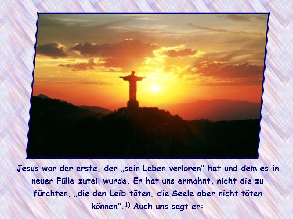 """Jesus war der erste, der """"sein Leben verloren hat und dem es in neuer Fülle zuteil wurde."""
