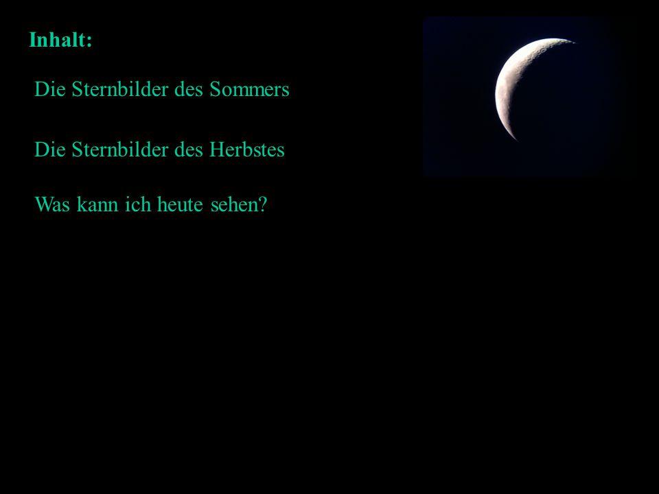 Inhalt: Die Sternbilder des Sommers Die Sternbilder des Herbstes Was kann ich heute sehen
