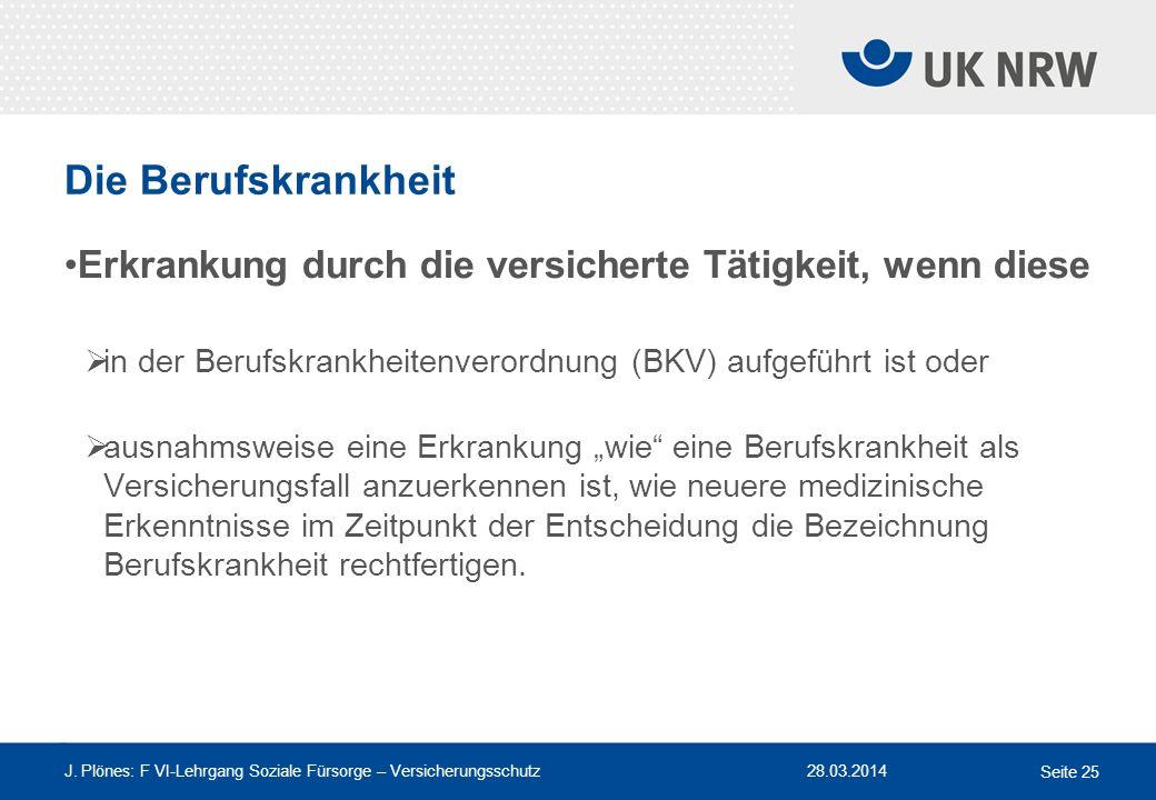 Die Berufskrankheit Erkrankung durch die versicherte Tätigkeit, wenn diese. in der Berufskrankheitenverordnung (BKV) aufgeführt ist oder.