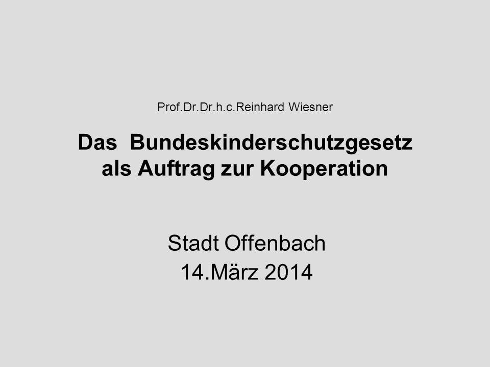 Prof.Dr.Dr.h.c.Reinhard Wiesner Das Bundeskinderschutzgesetz als Auftrag zur Kooperation