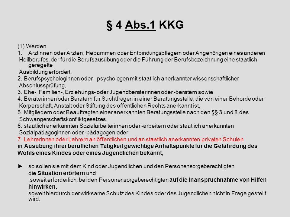 § 4 Abs.1 KKG (1) Werden. Ärztinnen oder Ärzten, Hebammen oder Entbindungspflegern oder Angehörigen eines anderen.