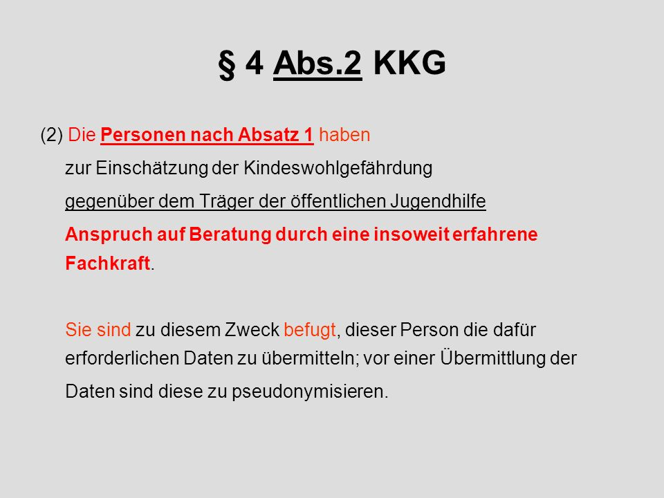 § 4 Abs.2 KKG (2) Die Personen nach Absatz 1 haben
