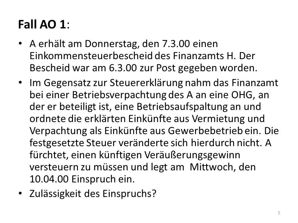 Fall AO 1: A erhält am Donnerstag, den 7.3.00 einen Einkommensteuerbescheid des Finanzamts H. Der Bescheid war am 6.3.00 zur Post gegeben worden.