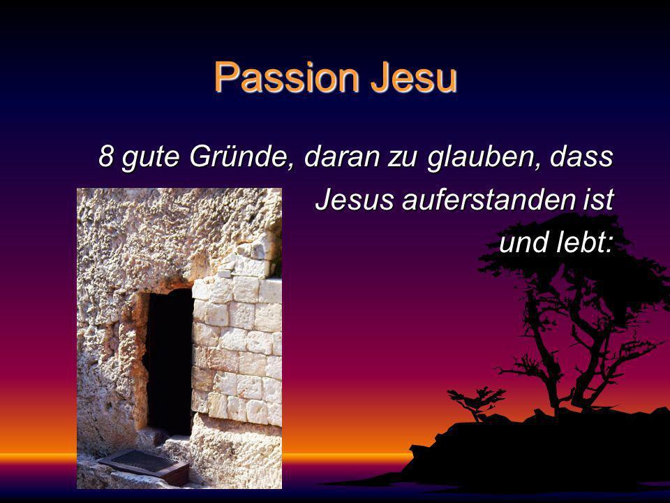 Passion Jesu 8 gute Gründe, daran zu glauben, dass Jesus auferstanden ist und lebt: