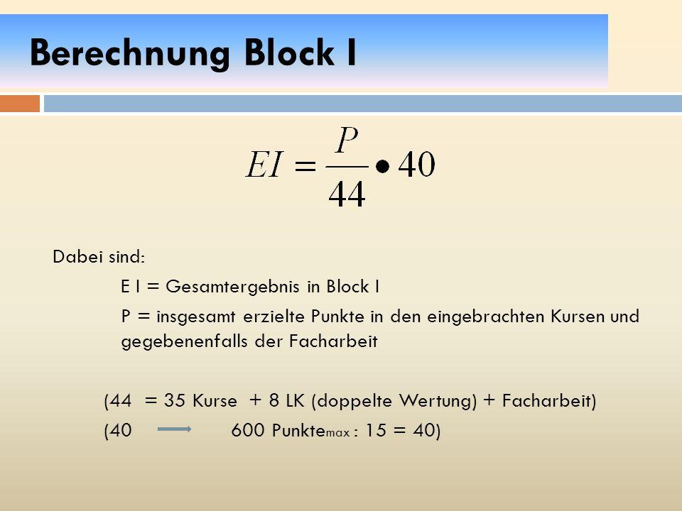 Berechnung Block I Dabei sind: E I = Gesamtergebnis in Block I