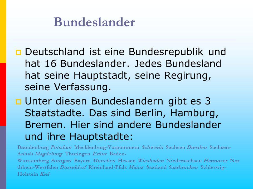 Bundeslander Deutschland ist eine Bundesrepublik und hat 16 Bundeslander. Jedes Bundesland hat seine Hauptstadt, seine Regirung, seine Verfassung.