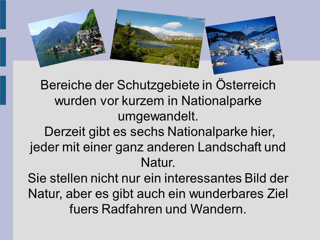 Bereiche der Schutzgebiete in Österreich wurden vor kurzem in Nationalparke umgewandelt.