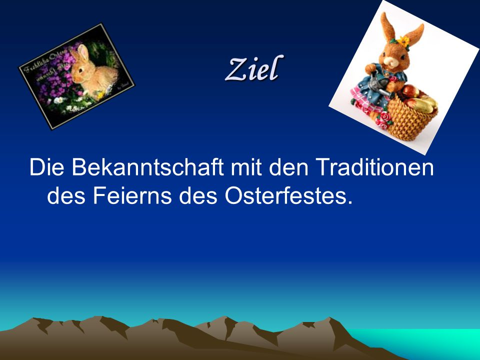 Ziel Die Bekanntschaft mit den Traditionen des Feierns des Osterfestes.